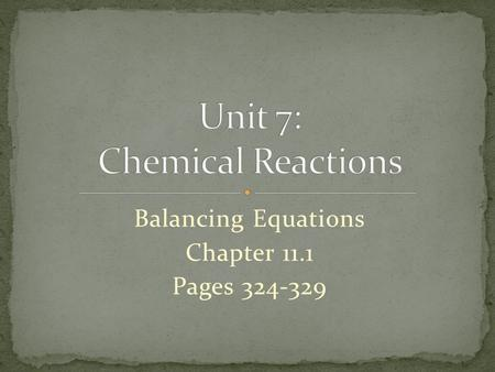 Balancing Equations Chapter 11.1 Pages 324-329. Atom Inventories Writing a correct chemical equation and counting the number of atoms of each element.