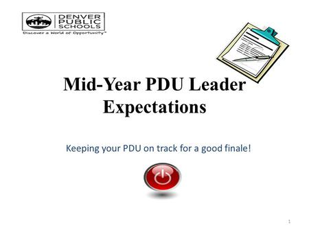 Mid-Year PDU Leader Expectations Keeping your PDU on track for a good finale! 1.