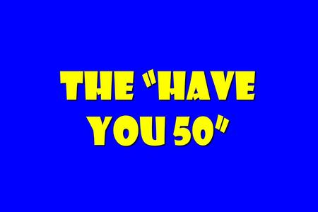 "The ""Have you 50"". 1. Have you in the last 10 days … visited a customer? 2. Have you called a customer … TODAY? 3. Have you in the last 60-90 days … had."