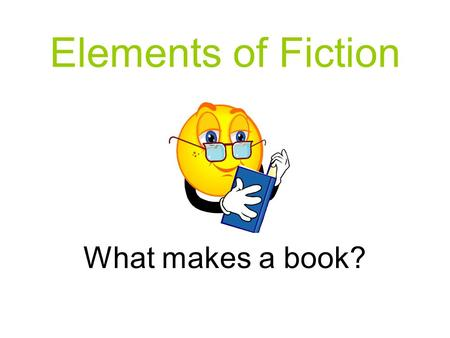 Elements of Fiction What makes a book?. What is Narrative Text? Narrative refers to a story—an account of events or experiences –EX: Hatchet We learned.