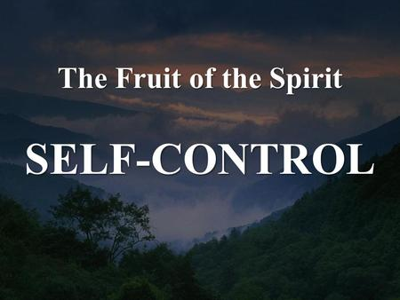The Fruit of the Spirit SELF-CONTROL. Galatians 5:22-23 But the fruit of the Spirit is love, joy, peace, patience, kindness, goodness, faithfulness, gentleness,