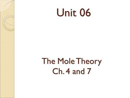 Unit 06 The Mole Theory Ch. 4 and 7. Dimensional Analysis ● just converting one thing to another Problem 1 : How many seconds are in a day? sec day What.