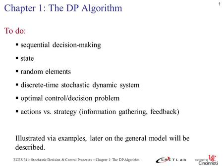 ECES 741: Stochastic Decision & Control Processes – Chapter 1: The DP Algorithm 1 Chapter 1: The DP Algorithm To do:  sequential decision-making  state.