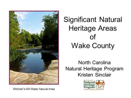Significant Natural Heritage Areas of Wake County North Carolina Natural Heritage Program Kristen Sinclair Mitchell's Mill State Natural Area.