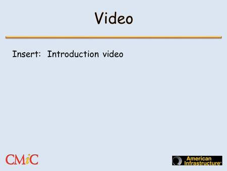 Insert: Introduction video. Insert: CMiC Job Cost Structure.