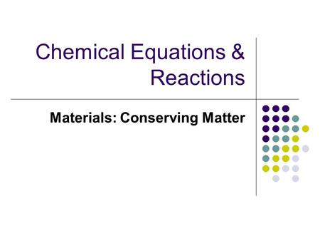 Chemical Equations & Reactions Materials: Conserving Matter.