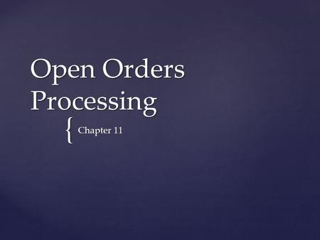 { Open Orders Processing Chapter 11.  Identify a patient with an open order  Answer open order's questions  Select from a list of procedure options.