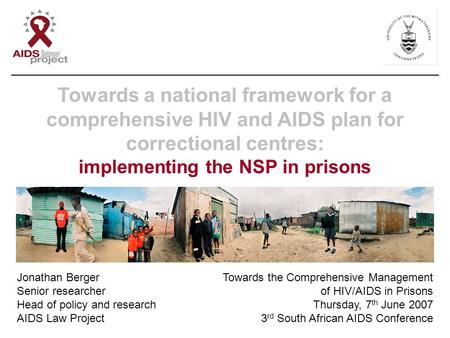 Jonathan Berger Senior researcher Head of policy and research AIDS Law Project Towards the Comprehensive Management of HIV/AIDS in Prisons Thursday, 7.