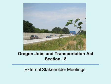 Oregon Jobs and Transportation Act Section 18 External Stakeholder Meetings.