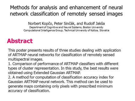 Abstract This poster presents results of three studies dealing with application of ARTMAP neural networks for classification of remotely sensed multispectral.