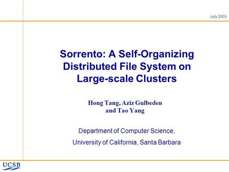 July 2003 Sorrento: A Self-Organizing Distributed File System on Large-scale Clusters Hong Tang, Aziz Gulbeden and Tao Yang Department of Computer Science,