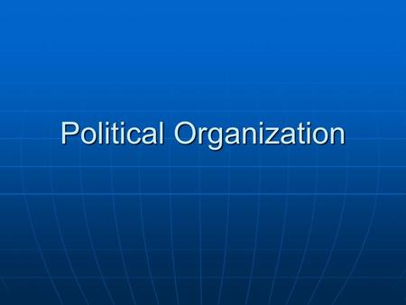 Political Organization. Social differentiation Individuals may have different access to resources, power, and prestige Individuals may have different.