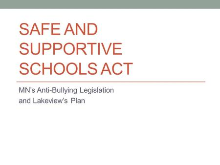 SAFE AND SUPPORTIVE SCHOOLS ACT MN's Anti-Bullying Legislation and Lakeview's Plan.