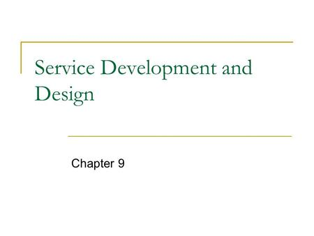 Service Development and Design Chapter 9. CUSTOMER COMPANY Service Design and Standards Gap Customer-Driven Service Designs and Standards Company Perceptions.
