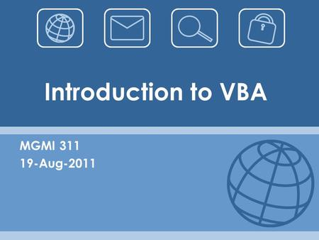 Introduction to VBA MGMI 311 19-Aug-2011. What is VBA? VBA = Visual Basic for Application Excel's powerful built-in programming language An event-driven.
