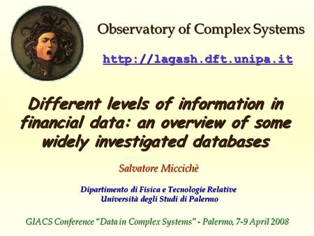 Different levels of information in financial data: an overview of some widely investigated databases Salvatore Miccichè  Observatory.