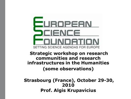 Www.esf.org 1 Strategic workshop on research communities and research infrastructures in the Humanities (some observations) Strasbourg (France), October.