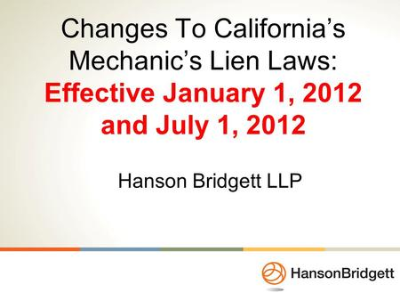 Changes To California's Mechanic's Lien Laws: Effective January 1, 2012 and July 1, 2012 Hanson Bridgett LLP.