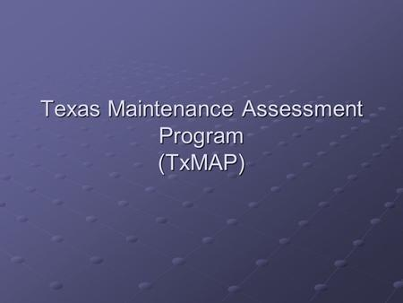 Texas Maintenance Assessment Program (TxMAP). Background Developed by TxDOT's Maintenance Division in 1999 to document the condition of the highway system.