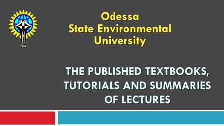 THE PUBLISHED TEXTBOOKS, TUTORIALS AND SUMMARIES OF LECTURES.