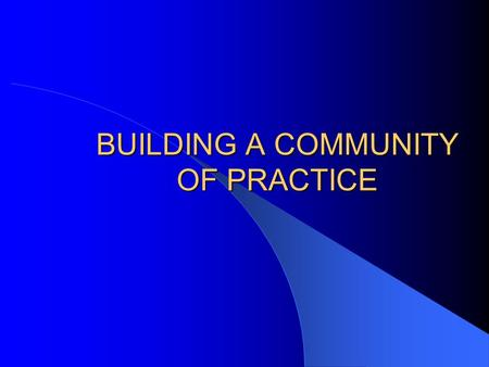 BUILDING A COMMUNITY OF PRACTICE. Question 1: What is the mission of our network? To share knowledge and experiences. To extract lessons to improve dialogue.