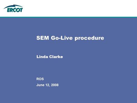 June 12, 2008 ROS SEM Go-Live procedure Linda Clarke.