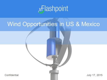 ConfidentialJuly 17, 2015 Wind Opportunities in US & Mexico.