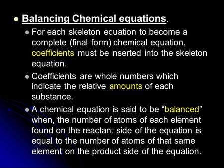 Balancing Chemical equations. For each skeleton equation to become a complete (final form) chemical equation, coefficients must be inserted into the skeleton.