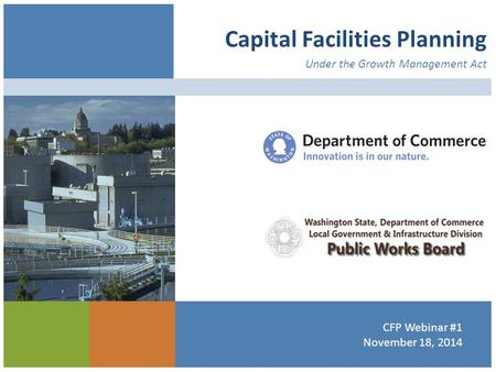 Capital Facilities Planning Under the Growth Management Act CFP Webinar #1 November 18, 2014.