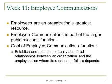 Week 11: Employee Communications Employees are an organization's greatest resource. Employee Communications is part of the larger pubic relations function.