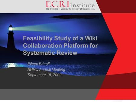 Feasibility Study of a Wiki Collaboration Platform for Systematic Review Eileen Erinoff AHRQ Annual Meeting September 15, 2009.