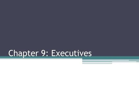 Chapter 9: Executives. This Week… What is the executive branch? How is the Executive Organized? ▫Parliaments, Presidents and Mixed Systems Formal and.