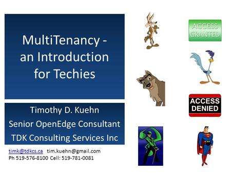 MultiTenancy - an Introduction for Techies Timothy D. Kuehn Senior OpenEdge Consultant TDK Consulting Services Inc