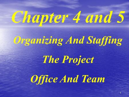 1 Chapter 4 and 5 Organizing And Staffing The Project Office And Team.