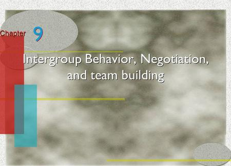 McGraw-Hill/Irwin© 2005 The McGraw-Hill Companies, Inc. All rights reserved. 10-1 Chapter Intergroup Behavior, Negotiation, and team building 9 9.