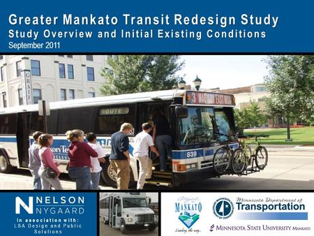 Greater Mankato Transit Redesign Study Study Overview and Initial Existing Conditions September 2011 In association with: LSA Design and Public Solutions.