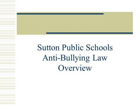 Sutton Public Schools Anti-Bullying Law Overview.