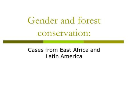 Gender and forest conservation: Cases from East Africa and Latin America.