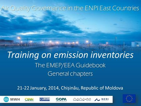 Air Quality Governance in the ENPI East Countries Training on emission inventories The EMEP/EEA Guidebook General chapters 21-22 January, 2014, Chișin.