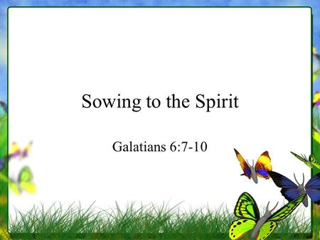 Sowing to the Spirit Galatians 6:7-10. Cycle of Nature.
