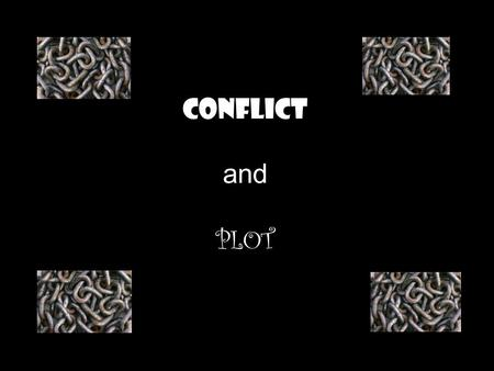 Conflict and PLOT. Conflict A dispute, struggle, or clash between opposing characters or forces. Conflict is what gives the story energy.