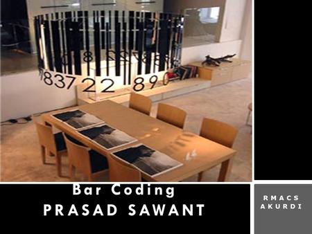 RMACS AKURDI Bar Coding PRASAD SAWANT. Introduction Errors and time increase dramatically the more often a human being is involved in identifying an object,