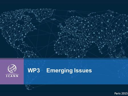 WP3 Emerging Issues Paris 2015. | 2 Emerging Issues  SO/AC accountability  ICANN Staff accountability  Diversity Public Comment Period.