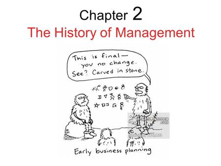 Chapter 2 The History of Management. 2 In the Beginning After reading the next section, you should be able to: 1.explain the origins of management.