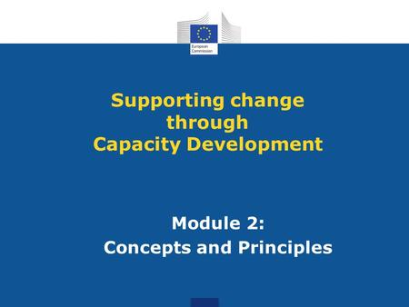 Module 2: Concepts and Principles Supporting change through Capacity Development.