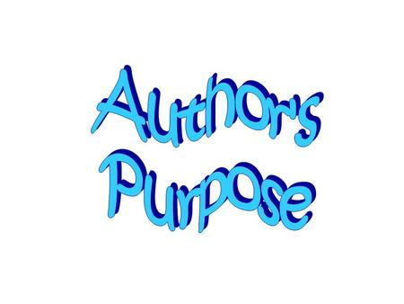 An author writes for many reasons. An author may give you facts or true information about a subject. If so, they are writing to inform. Some authors write.