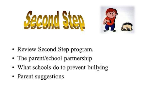 Review Second Step program. The parent/school partnership What schools do to prevent bullying Parent suggestions.