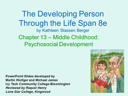 The Developing Person Through the Life Span 8e by Kathleen Stassen Berger Chapter 13 – Middle Childhood: Psychosocial Development PowerPoint Slides developed.
