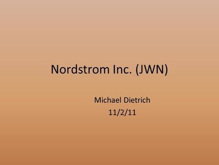 Nordstrom Inc. (JWN) Michael Dietrich 11/2/11. Business Summary Retailer that offers apparel, shoes, cosmetics, and accessories for men and women. 222.