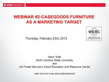 WEBINAR #2-CASEGOODS FURNITURE AS A MARKETING TARGET Harry Watt North Carolina State University and US Forest Service's Wood Education and Resource Center.